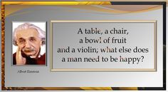 """A table, a chair, a bowl of fruit and a violin; what else does a man need to be happy?"""