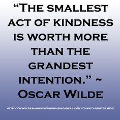 "#Charity #Quote by Oscar Wilde: ""The smallest act of kindness is worth more than the grandest intention."""