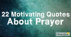 Prayer - it's found throughout the Bible. Even Jesus prayed. Prayer is a powerful spiritual force and something that God wants His people to do.