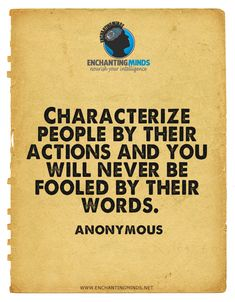 Characterize people by their actions and you will never be fooled by their words.  #EnchantingMinds