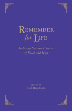 Remember for life: Holocaust survivors' stories of faith and hope