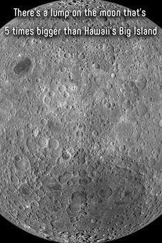Theres A Lump On The Moon Thats 5 Times Bigger Than Hawaiis Big Island