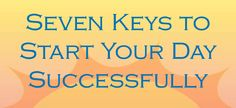 Seven Keys to Start Your Day Successfully