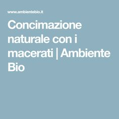 Concimazione naturale con i macerati | Ambiente Bio