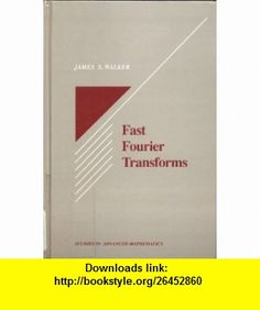 Fast Fourier Transforms (Studies in Advanced Mathematics) (9780849371547) James S. Walker , ISBN-10: 0849371546  , ISBN-13: 978-0849371547 ,  , tutorials , pdf , ebook , torrent , downloads , rapidshare , filesonic , hotfile , megaupload , fileserve