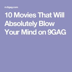 10 Movies That Will Absolutely Blow Your Mind on 9GAG
