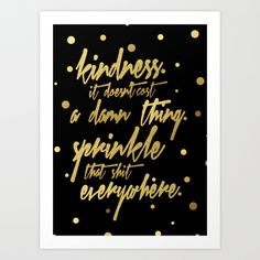 Kindness.+It+doesn't+cost+a+damn+thing.+Sprinkle+that+shit+everywhere.+Polka+Dot+Gold+Quote+Art+Print+by+Hopealittle+-+$20.00