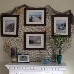 Fish net, a few star fish, and framed photos of beach scenes = my mantle decor in my beachy living room