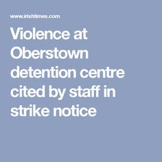 Violence at Oberstown detention centre cited by staff in strike notice Painting Tips, Centre
