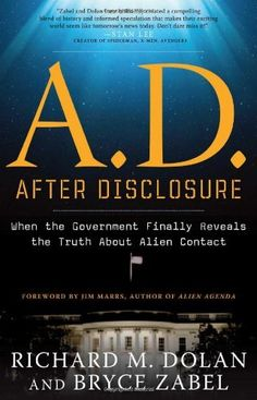 A.D. After Disclosure: When the Government Finally Reveals the Truth About Alien Contact by Richard Dolan, http://www.amazon.com/dp/1601632223/ref=cm_sw_r_pi_dp_--7Krb1HN25S0