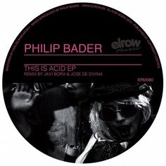 Philip Bader - This Is Acid - EP / ElRow Music / 190374808606 - http://www.electrobuzz.fm/2016/06/22/philip-bader-this-is-acid-ep-elrow-music-190374808606/