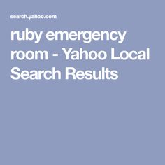 ruby emergency room - Yahoo Local Search Results