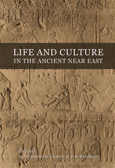 """Life and Culture in the Ancient Near East,"" by TEDS Professor of Old Testament and Semitic Languages"