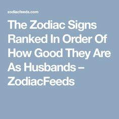 The Zodiac Signs Ranked In Order Of How Good They Are As Husbands – ZodiacFeeds