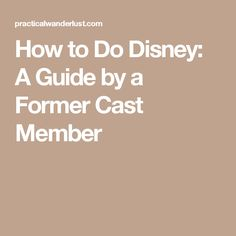 How to Do Disney: A Guide by a Former Cast Member