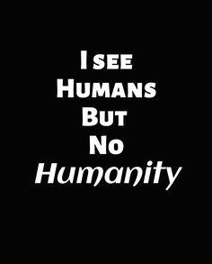 """""""I see Humans but no Humanity"""" by Qsoul   Redbubble  This is a work that describes how as people we have become numb to the struggles of other people to an extent that we have lost what makes human, our Humanity. We The People, Other People, Long Hoodie, Chiffon Tops, Classic T Shirts, Numb, Lost"""