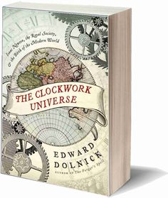 The Clockwork Universe by Edward Dolnick. This great book is the wild and almost unbelievable story of how the modern age was born in seventeenth century Europe.