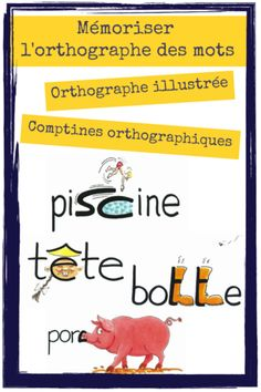 Mémoriser l'orthographe des mots : Orthographe illustrée et comptines. French Verbs, French Articles, French Flashcards, French Classroom, French Immersion, Cycle 3, Teaching French, French Language, Learn French