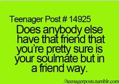 Yes I totally have a soul friend