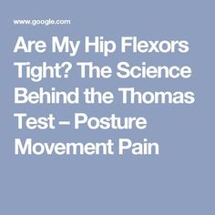 Are My Hip Flexors Tight? The Science Behind the Thomas Test – Posture Movement Pain Posture Exercises, Hip Stretches, Back Pain Exercises, Leg Stretching, Hip Resurfacing, Hip Arthroscopy, Mindfulness Based Stress Reduction, Hip Arthritis, Hip Flexors