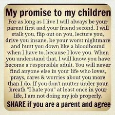 my promise to my children quotes quote family quote family quotes parent quotes mother quotes Love this every time I see it. Pretty much sums it up. My Children Quotes, Quotes For Kids, Great Quotes, Inspirational Quotes, Funny Quotes, Child Quotes, Motivational, Children Pictures, Meaningful Quotes