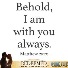 Matthew 28:20 - Behold, I am with you always -