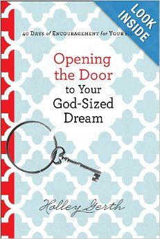 Opening the Door to Your God-Sized Dream: 40 Days of Encouragement for Your Heart: Holley Gerth: 9780800722807: Amazon.com: Books