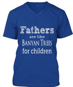 Fathers Are Like Banyan Trees For Children True Royal T-Shirt Front