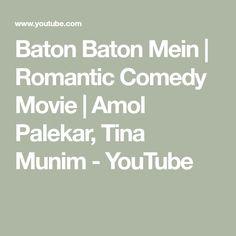 Baton Baton Mein is a 1979 romantic comedy film produced and directed by Basu Chatterjee. The film stars Amol Palekar and Tina Munim in leading roles.