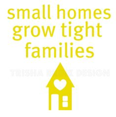 Small Homes Grow Tight Families