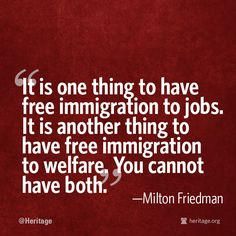 """""""It is one thing to have free immigration to jobs. It is another thing to have…"""