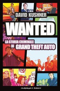 Un racconto – inchiesta su tutto quanto non è stato mai detto sull'invenzione e l'evoluzione del franchisee GTA e l'impatto culturale e politico che ha provocato.   Wanted di David Kushner a maggio in libreria!