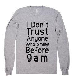 i dont trust anyone who smiles before 9am shirt – Shirtoopia
