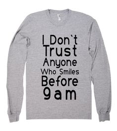 i dont trust anyone who smiles before 9am shirt – Shirtoopia