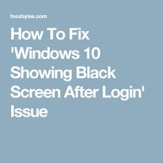 How To Fix 'Windows 10 Showing Black Screen After Login' Issue