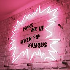 Wake me up when I'm famous neon sign.