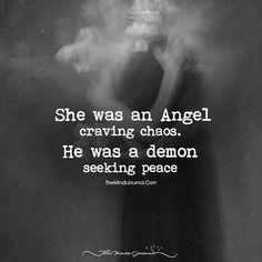 She was an Angel craving chaos. He was a demon seeking peace TheMindsJoumuLCom - iFunny :) Devil Quotes, Angel Quotes, Poem Quotes, Wisdom Quotes, True Quotes, Words Quotes, Qoutes, Chaos Quotes, Couple Quotes