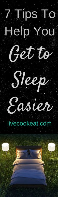 7 Tips To Help You Get To Sleep Easier