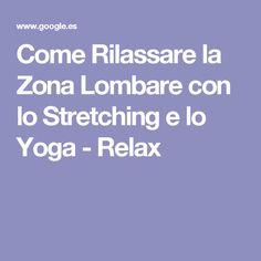Come Rilassare la Zona Lombare con lo Stretching e lo Yoga - Relax