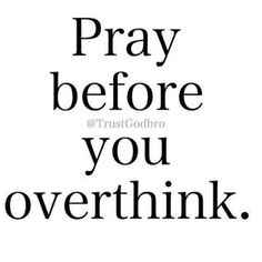 Pray before you overthink!