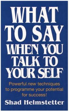 What To Say When You Talk To Yourself, by Shad Helmstetter. -20 Essential Books To Supercharge Your Productivity
