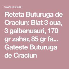 Reteta Buturuga de Craciun: Blat 3 oua, 3 galbenusuri, 170 gr zahar, 85 gr fa... Gateste Buturuga de Craciun