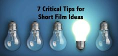 7 Critical Tips for Short Film Ideas. Free download.