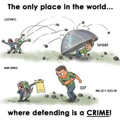 Why is Israel the only place in the world that when defending itself is called a…