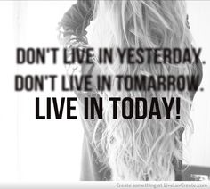 Live in today. Be present. #inspiration #motivation