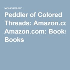Peddler of Colored Threads: Amazon.com: Books