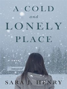 A Cold and Lonely Place: A Novel by Sara J. Henry