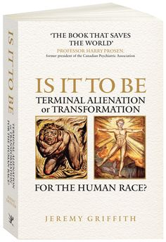 'Is It To Be Terminal Alienation or Transformation for the Human Race' (2014) by Jeremy Griffith whose world-saving insights into the #humancondition were presented in a special release edition for the scientific community of his summa masterpiece book 'FREEDOM' (2015). FREELY AVAILABLE at www.HumanCondition.com.