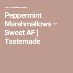 Peppermint Marshmallows ~ Sweet AF | Tastemade