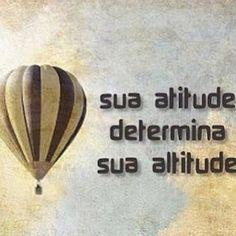 <p></p><p>Sua atitude determina a sua altitude.</p>
